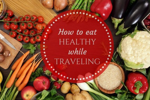 How to Keep A Healthy Diet While Traveling Abroad